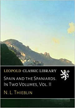 Spain and the Spaniards. In Two Volumes, Vol. II