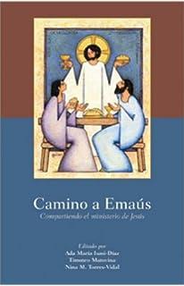 Camino a Emaus: Compartiendo el ministerio de Jesus (Spanish Edition)