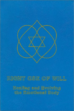 Right Use of Will: Healing and Evolving the Emotional Body