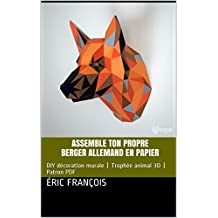 Assemble ton propre berger allemand en papier: DIY décoration murale | Trophée animal 3D | Patron PDF (Ecogami / sculpture en papier t. 22) (French Edition)