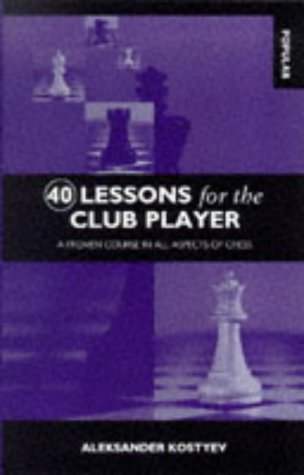 Download 40 Lessons for the Club Player: A Proven Course in All Aspects of Chess pdf