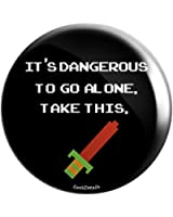 "Geek Details It's Dangerous to Go Alone Take This 2.25"" Pinback Button"