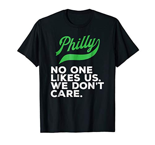 Philly Philadelphia No One Likes Us We Don't Care Tshirt