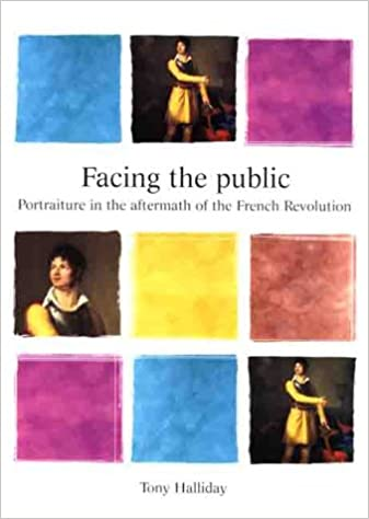 Facing the Public: Portraiture in the Aftermath of the French Revolution (Barber Institute's Critical Perspectives in Art History)