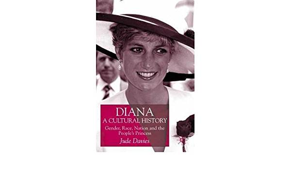 Read Diana A Cultural History Gender Race Nation And The Peoples Princess By Jude Davies