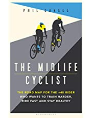 The Midlife Cyclist: The Road Map for the +40 Rider Who Wants to Train Hard, Ride Fast and Stay Healthy