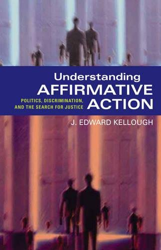 Understanding Affirmative Action: Politics, Discrimination, and the Search for Justice