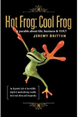 Hot Frog: Cool Frog: A Parable about life, business & YOU! Paperback