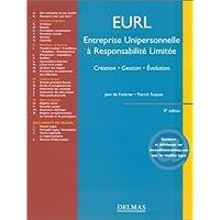 EURL, Entreprise Unipersonnelle à Responsabilité Limitée : Création - Gestion - Evolution