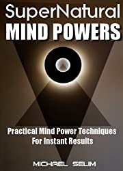 Supernatural Mind Powers-Practical Mind Power Techniques For Instant Results