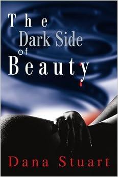 The Dark Side of Beauty by Dana Stuart (2004-02-05)