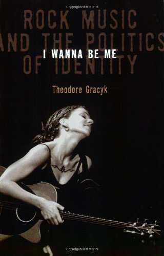I Wanna Be Me: Rock Music And The Politics Of Identity (Sound Matters)