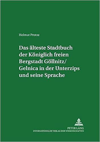 Book Das Aelteste Stadtbuch Der Koeniglich Freien Bergstadt Goellnitz/Gelnica in Der Unterzips Und Seine Sprache (Germanistische Arbeiten Zu Sprache Und Kulturgeschichte)