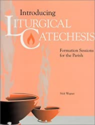 Introducing Liturgical Catechesis: Formation Sessions for the Parish