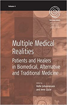 Multiple Medical Realities: Patients and Healers in Biomedical, Alternative and Traditional Medicine (EASA Series)