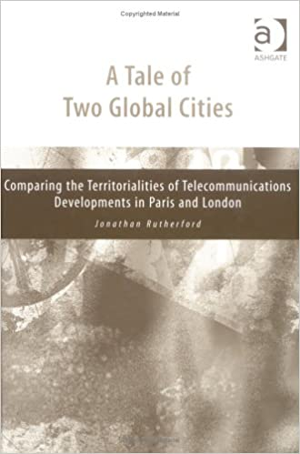The Tale of Two Global Cities: Comparing the Territorialities of Telecommunications Developments in Paris and London