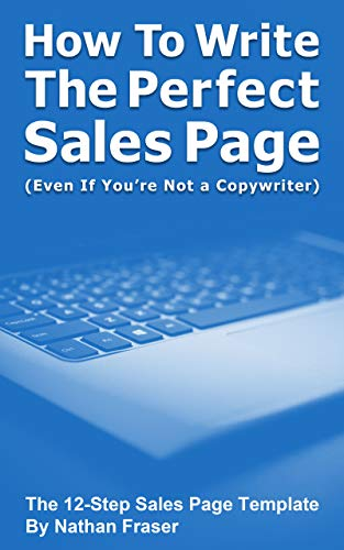 Page Templates - How to Write the Perfect Sales Page (Even If You're Not a Copywriter): The 12-Step Sales Page Template