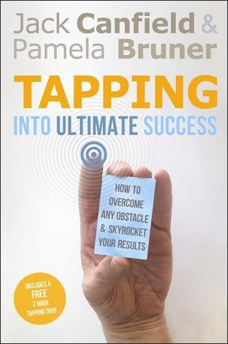 Read Online Tapping in to Ultimate Success: How to Overcome Any Obstacle and Skyrocket Your Results. Jack Canfield and Pamela Bruner ebook