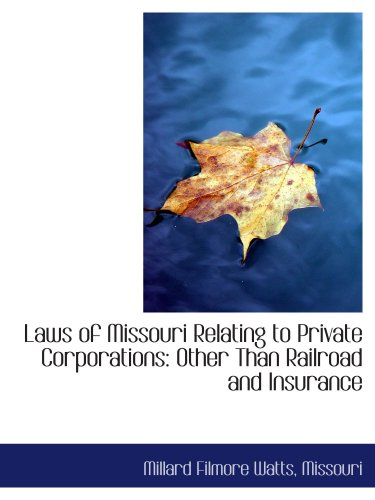 Download Laws of Missouri Relating to Private Corporations: Other Than Railroad and Insurance Pdf