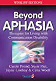Beyond Aphasia: Therapies For Living With Communication Disability (Speechmark Editions)