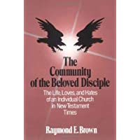 The Community of the Beloved Disciple: The Life, Loves and Hates of an Individual Church in New Testament Times