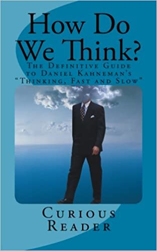 How Do We Think? The Definitive Guide to Daniel Kahnemans Thinking, Fast and Slow