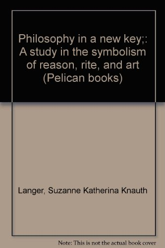 Book cover from Philosophy in a new key;: A study in the symbolism of reason, rite, and art (Pelican books) by Suzanne Katherina Knauth Langer