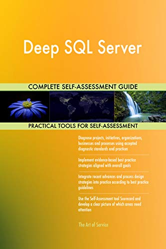 - Deep SQL Server All-Inclusive Self-Assessment - More than 720 Success Criteria, Instant Visual Insights, Comprehensive Spreadsheet Dashboard, Auto-Prioritized for Quick Results