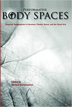 Book Performative Body Spaces: Corporeal Topographies in Literature, Theatre, Dance, and the Visual Arts. (Critical Studies)