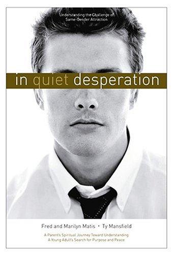 In Quiet Desperation: Understanding The Challenge Of Same-gender Attraction PDF