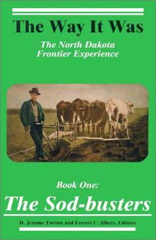 The Sod-Busters: The North Dakota Frontier Experience (Way It Was)