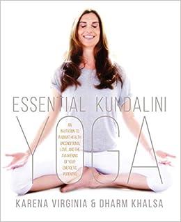 Essential Kundalini Yoga: An Invitation to Radiant Health ...