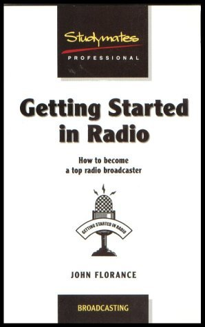 Getting Started in Radio: How to Become a Top Broadcaster (Studymates) by John Florance (2002-11-25)