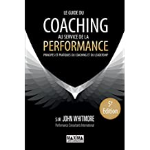 Le guide du coaching au service de la performance: Principes et pratiques du coaching et du leadership