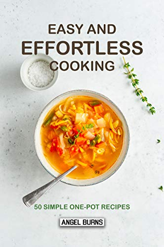 Easy and Effortless Cooking: 50 Simple One-Pot Recipes (Easy Indian Vegetarian Rice Recipes For Dinner)