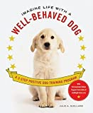 Julie A. Bjelland: Imagine Life with a Well-Behaved Dog : A 3-Step Positive Dog-Training Program (Paperback); 2010 Edition