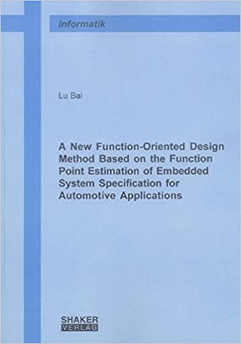 A New Function Oriented Design Method Based On The Function Point Estimation Of Embedded System Specification For Automotive Applications Berichte Aus Der Informatik Bai Lu 9783832250584 Amazon Com Books