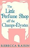 The Little Perfume Shop Off The Champs-Élysées (The Little Paris Collection, Book 3)