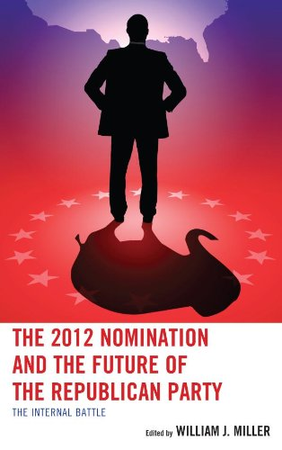 Download The 2012 Nomination and the Future of the Republican Party: The Internal Battle Pdf