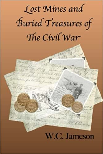 Lost Mines and Buried Treasures of The Civil War: W C  Jameson
