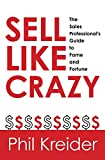 Sell Like Crazy: The Sales Professional's Guide