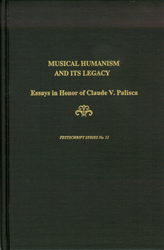 Musical Humanism and Its Legacy: Essays in Honor of Claude V. Palisca (Festschrift Series)