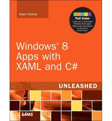 [(Windows 8 Apps with XAML and C# Unleashed )] [Author: Adam Nathan] [Dec-2012]