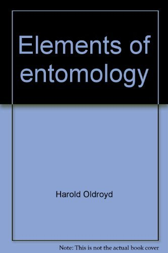 Elements of entomology;: An introduction to the study of insects ([The Universe natural history])