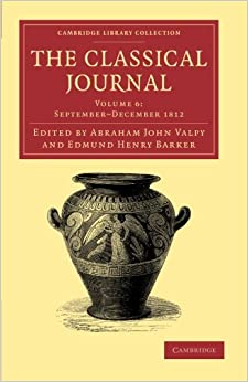 The Classical Journal: Volume 6 (Cambridge Library Collection - Classic Journals)