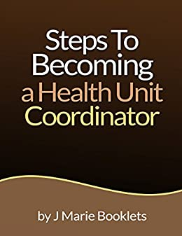 Steps To Becoming A Health Unit Coordinator by [Booklets, J Marie]