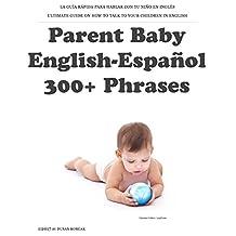 Parent Baby English-Español: 300+ Phrases: La guía rápida para hablar con tu niño en inglés (Spanish Edition)