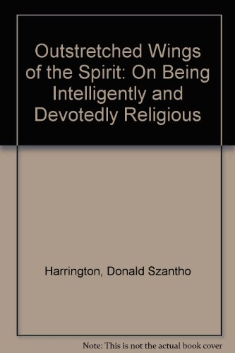 Outstretched Wings of the Spirit: On Being Intelligently and Devotedly Religious - Outstretched Wings