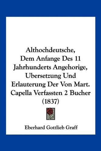 Althochdeutsche, Dem Anfange Des 11 Jahrhunderts Angehorige, Ubersetzung Und Erlauterung Der Von Mart. Capella Verfassten 2 Bucher (1837) (German Edition) pdf