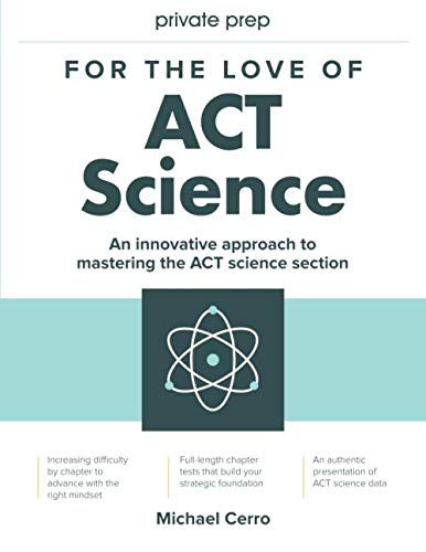 For the Love of ACT Science: An innovative approach to mastering the science section of the ACT standardized exam (Best Way To Prepare For Sat Subject Tests)
